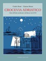 Crocevia Adriatico. Chiese dell'Italia meridionale e dei Balcani. Secoli IV-XI - Rossi Guido, Sitran Gianna