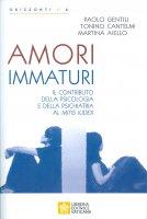 Amori Immaturi. Il contributo della Psicologia e della Psichiatria al Mitis Iudex. - Paolo Gentili , Tonino Cantelmi , Martina Aiello