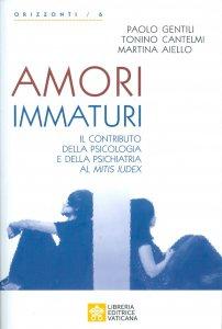 Copertina di 'Amori Immaturi. Il contributo della Psicologia e della Psichiatria al Mitis Iudex.'