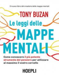 Copertina di 'Le leggi delle mappe mentali. Come conoscere il più potente strumento del pensiero per utilizzare al massimo il vostro cervello'