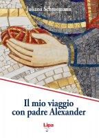 Il mio viaggio con padre Alexander - Juliana Schmemann