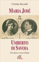 Maria José. Umberto di Savoia. Gli ultimi sovrani d'Italia - Siccardi Cristina