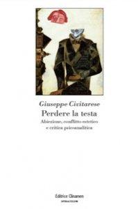 Copertina di 'Perdere la testa. Abiezione, conflitto estetico e critica psicoanalitica'