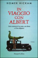 In viaggio con Albert. Storia semiseria di un uomo, una donna e il loro alligatore - Hickam Homer