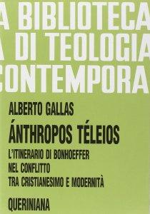 Copertina di 'Ánthropos téleios. L'itinerario di Bonhoeffer nel conflitto tra cristianesimo e modernità (BTC 083)'