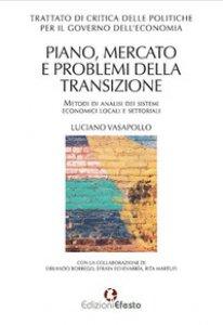 Copertina di 'Trattato di critica delle politiche per il governo dell'economia. Piano, mercato e problemi della transizione. Metodi di analisi dei sistemi economici locali e settoriali'