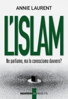 L'Islam. Ne parliamo, ma lo conosciamo davvero? - Annie Laurent