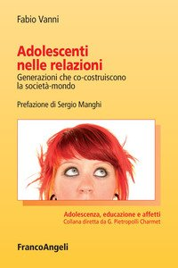 Copertina di 'Adolescenti nelle relazioni. Generazioni che co-costruiscono la società-mondo'