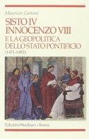 Sisto IV, Innocenzo VIII e la geopolitica dello Stato Pontificio (1471-1492) - Gattoni Maurizio