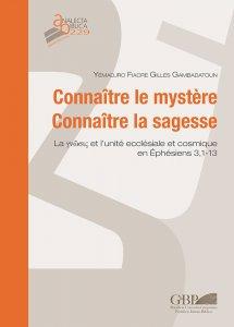 Copertina di 'Connaître le mystère - Connaître la sagesse. La ?????? et l'unité ecclésiale et cosmique en Ep 3,1-13.'