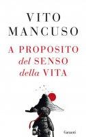 A proposito del senso della vita - Vito Mancuso