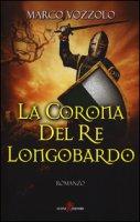 La corona del re longobardo - Vozzolo Marco
