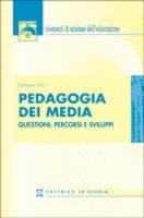 Pedagogia dei media. Questioni, percorsi e sviluppi - Felini Damiano