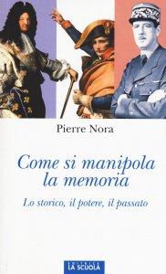 Copertina di 'Come si manipola la memoria. Lo storico, il potere, il passato.'