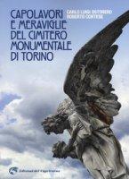 Capolavori e meraviglie del cimitero monumentale Torino. Ediz. illustrata - Cortese Roberto, Ostorero Carlo Luigi