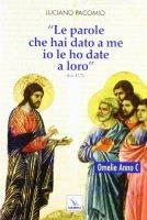"""""""Le parole che hai dato a me io le ho date a loro"""" (Gv 17,7) - Anno C - Pacomio Luciano"""
