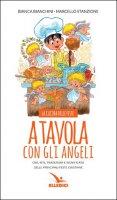 A tavola con gli angeli. La cucina delle feste - Bianca Bianchini, Marcello Stanzione