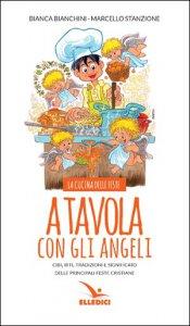 Copertina di 'A tavola con gli angeli. La cucina delle feste'