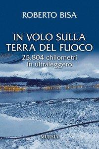 Copertina di 'In volo sulla Terra del Fuoco. 25.804 chilometri in ultraleggero'