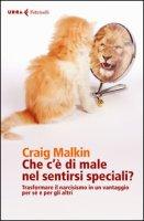 Che c'è di male nel sentirsi speciali? Trasformare il narcisismo in un vantaggio per sé e per gli altri - Malkin Craig