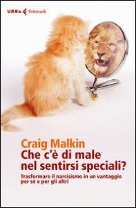 Copertina di 'Che c'è di male nel sentirsi speciali? Trasformare il narcisismo in un vantaggio per sé e per gli altri'