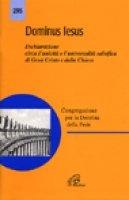 Dominus Iesus. Dichiarazione circa l'unicità e l'universalità salvifica di Gesù Cristo e della Chiesa - Cong.Dottrina della Fede