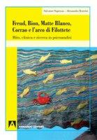 Freud, Bion, Matte Blanco e l'arco di Filottete. Mito, clinica e ricerca in psicoanalisi - Sapienza Salvatore, Tenerini Alessandra
