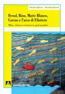 Copertina di 'Freud, Bion, Matte Blanco e l'arco di Filottete. Mito, clinica e ricerca in psicoanalisi'