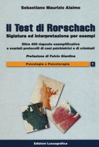 Copertina di 'Il test di Rorschach. Siglatura ed interpretazione per esempi. Oltre 400 risposte esemplificative e svariati protocolli di casi psichiatrici e criminali'