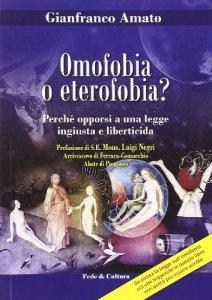 Copertina di 'Omofobia o eterofobia? Perchè opporsi a una legge ingiusta e liberticida'