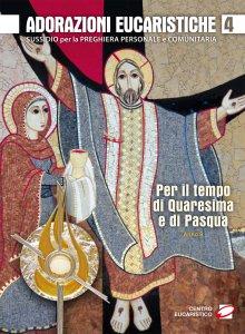 Copertina di 'Adorazioni eucaristiche 4 - Per il tempo di Quaresima - Pasqua. Anno B'