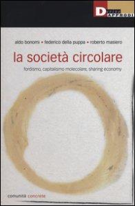 Copertina di 'La società circolare. Fordismo, capitalismo molecolare, sharing economy'