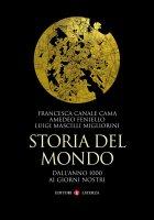 Storia del mondo - Luigi Mascilli Migliorini, Amedeo Feniello,  Francesca Canale Cama