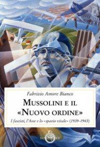 """Copertina di 'Mussolini e il """"Nuovo ordine"""". I fascisti, l'Asse e lo """"spazio vitale"""" (1939-1943)'"""