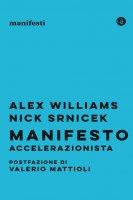 Manifesto accelerazionista - Alex Williams, Nick Srnicek