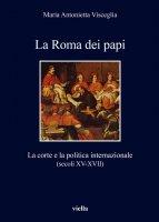 La Roma dei papi - Maria Antonietta Visceglia