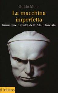 Copertina di 'La macchina imperfetta. Immagine e realtà dello Stato fascista'