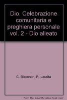 Dio. Celebrazione comunitaria e preghiera personale [vol_2] / Dio alleato - Chino Biscontin , Roberto Laurita