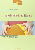 Stimolazione basale. Per bambini, adolescenti e adulti con pluridisabilità. (La) - Andreas Frölich