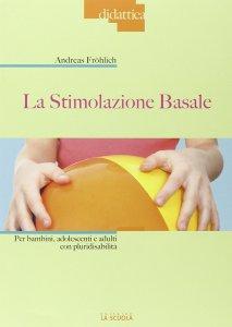 Copertina di 'Stimolazione basale. Per bambini, adolescenti e adulti con pluridisabilità. (La)'