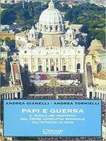 Papi e guerra - Gianelli Andrea, Tornielli Andrea