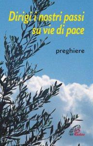 Copertina di 'Dirigi i nostri passi su vie di pace. Preghiere'