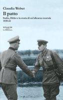 Il patto. Stalin, Hitler e la storia di un'alleanza mortale 1939-41 - Weber Claudia