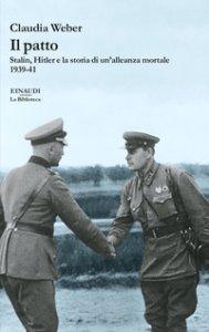 Copertina di 'Il patto. Stalin, Hitler e la storia di un'alleanza mortale 1939-41'