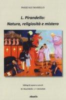 L. Pirandello: natura, religiosità e mistero. Ediz. ampliata - Masiello Pasquale