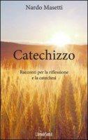 Catechizzo. Racconti per la riflessione e la catechesi - Nardo Masetti
