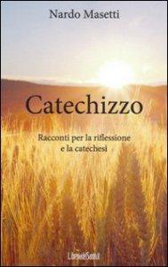 Copertina di 'Catechizzo. Racconti per la riflessione e la catechesi'