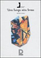 Una lunga vita breve - Di Maio Bruno