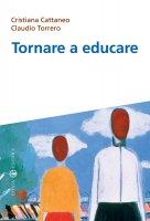 Tornare a educare - Torrero Claudio, Cattaneo Cristiana