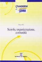Scuola, organizzazione, comunità. Nuovi paradigmi per la scuola dell'autonomia - Orsi Marco